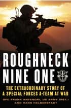 Roughneck Nine-One - The Extraordinary Story of a Special Forces A-team at War ebook by Frank Antenori, Hans Halberstadt