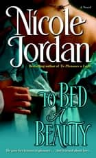 To Bed a Beauty ebook by Nicole Jordan