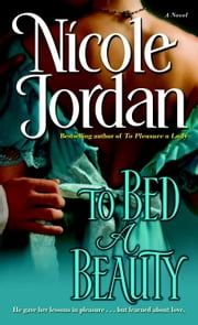 To Bed a Beauty - A Novel ebook by Nicole Jordan