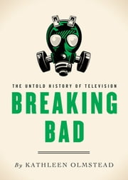 Breaking Bad - The Untold History of Television ebook by Kathleen Olmstead