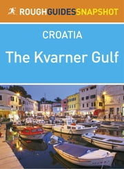 The Kvarner Gulf Rough Guides Snapshot Croatia (includes Rijeka, Opatija, Lovran, Cres, Lošinj, Krk, the Velebit, Rab and Pag) ebook by Jonathan Bousfield