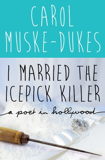 I Married the Icepick Killer - A Poet in Hollywood ekitaplar by Carol Muske-Dukes