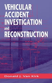 Vehicular Accident Investigation and Reconstruction ebook by Van Kirk, Donald J