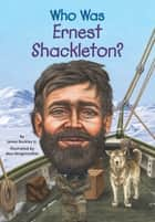 Who Was Ernest Shackleton? ebook by Max Hergenrother, James Buckley, Jr.,...
