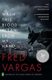 Wash This Blood Clean from My Hand - A Commissaire Adamsberg Mystery ebook by Fred Vargas,Sian Reynolds