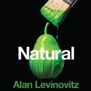 Natural - The Seductive Myth of Nature's Goodness audiobook by Alan Levinovitz