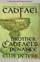 Brother Cadfael's Penance ebook by Ellis Peters