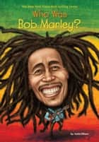 Who Was Bob Marley? ebook by Katie Ellison, Gregory Copeland, Who HQ