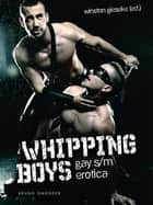 Whipping Boys - Gay S/M Erotica ebook by Winston Gieseke