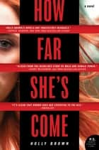How Far She's Come - A Novel ebook by Holly Brown
