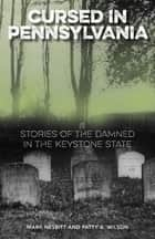 Cursed in Pennsylvania - Stories of the Damned in the Keystone State ebook by Nesbitt, Wilson
