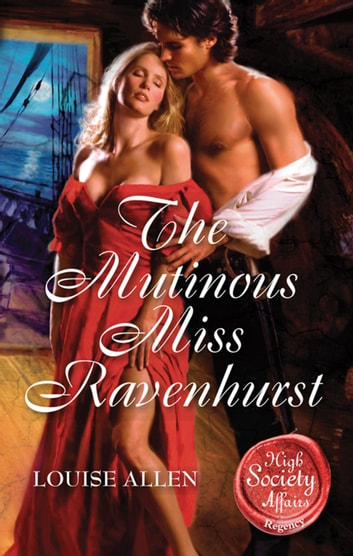 The Mutinous Miss Ravenhurst ebook by Louise Allen