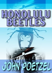 Honolulu Beetles: Short Urban Fantasy ebook by John Poetzel