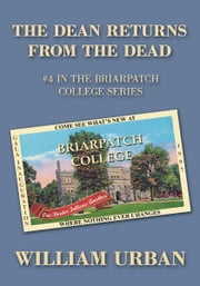 THE DEAN RETURNS From the Dead - #4 IN THE BRIARPATCH COLLEGE SERIES ebook by William Urban