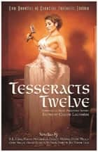 Tesseracts Twelve - New Novellas of Canadian Fantastic Fiction ebook by Claude Lalumiere