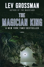 The Magician King - A Novel ebook by Lev Grossman