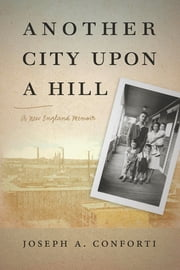 Another City upon a Hill - A New England Memoir ebook by Joseph A. Conforti
