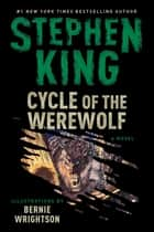 Cycle of the Werewolf - A Novel ebook by Stephen King, Bernie Wrightson