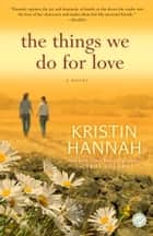 The Things We Do for Love ebook by Kristin Hannah