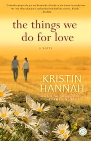 The Things We Do for Love - A Novel ebook by Kristin Hannah
