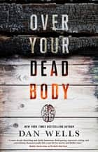 Over Your Dead Body ebook by Dan Wells