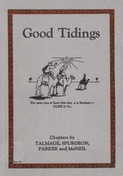 Good Tidings ebook by T. DeWitt Talmage, Charles H Spurgeon, Joseph Parker,...