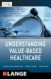 Understanding Value Based Healthcare ebook by Vineet Arora,Christopher Moriates,Neel Shah
