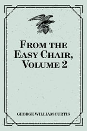 From the Easy Chair, Volume 2 ebook by George William Curtis
