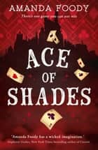 Ace Of Shades: the gripping first novel in a new series full of magic, danger and thrilling scandal when one girl enters the City of Sin (The Shadow Game series, Book 1) ebook by Amanda Foody