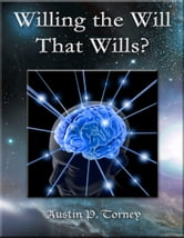 Willing the Will That Wills? ebook by Austin P. Torney