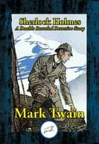 Sherlock Holmes: A Double Barreled Detective Story ebook by Mark Twain