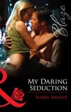 My Daring Seduction (Mills & Boon Blaze) ebook by Isabel Sharpe