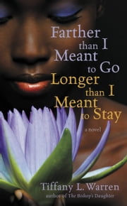 Farther Than I Meant To Go, Longer Than I Meant To Stay ebook by Tiffany L. Warren