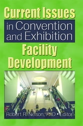 Current Issues in Convention and Exhibition Facility Development ebook by Robert R. Nelson