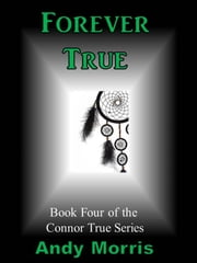 Forever True: Book Four of the Connor True Series ebook by Kobo.Web.Store.Products.Fields.ContributorFieldViewModel