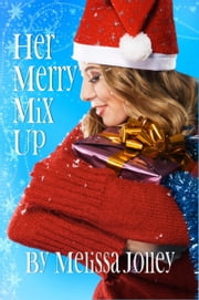 Her Merry Mix Up ebook by Melissa Jolley