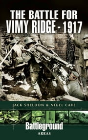 Battle for Vimy Ridge 1917 ebook by Sheldon, Jack