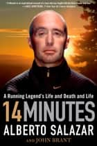 14 Minutes - A Running Legend's Life and Death and Life ebook by Alberto Salazar, John Brant