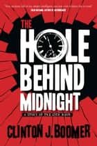The Hole Behind Midnight ebook by Clinton J. Boomer