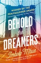 Behold the Dreamers: An Oprah's Book Club pick ebook by Imbolo Mbue