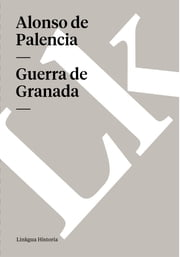 Guerra de Granada ebook by Alonso de Palencia