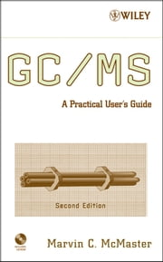 GC / MS - A Practical User's Guide ebook by Marvin C. McMaster