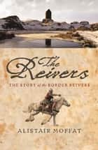 The Reivers ebook by Alistair Moffat