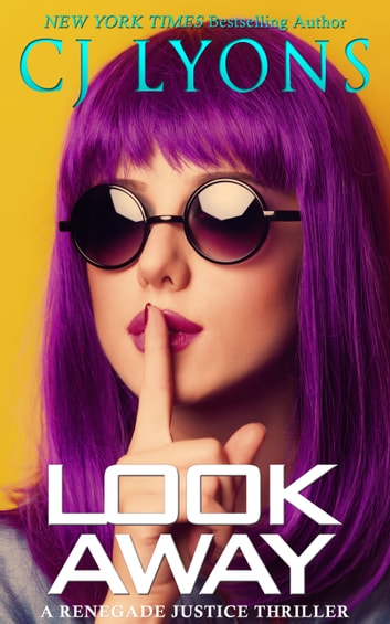 Look Away - A Renegade Justice Thriller ebook by CJ Lyons