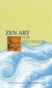 Zen Art for Meditation ebook by Stewart W. Holmes, Chimyo Horioka