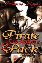 Pirate Debauchery Two-Pack ebook by Julianne Reyer