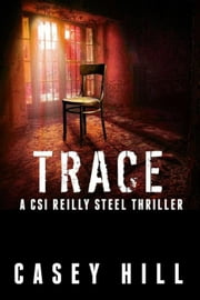 Trace - CSI Reilly Steel #5 - CSI Reilly Steel, #5 ebook by Casey Hill