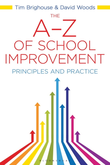 The A-Z of School Improvement - Principles and Practice ebook by David Woods,Tim Brighouse