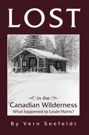 Lost in the Canadian Wilderness ebook by Vern Seefeldt