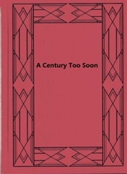 A Century Too Soon ebook by John Roy Musick